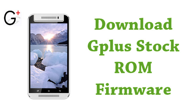Download Gplus Stock ROM