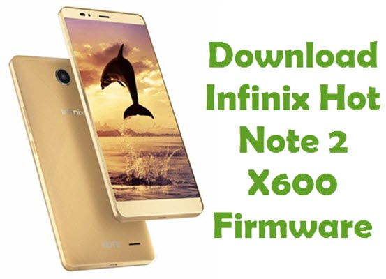 Download Infinix Hot Note 2 X600 Firmware