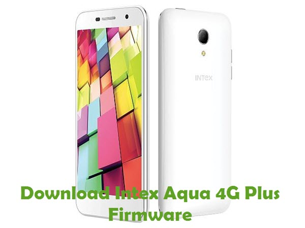 Download Intex Aqua 4G Plus Firmware