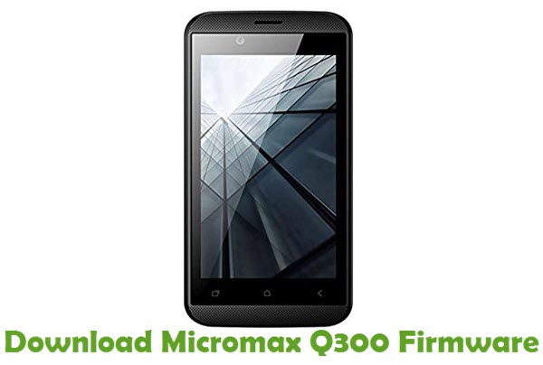Download Micromax Q300 Firmware