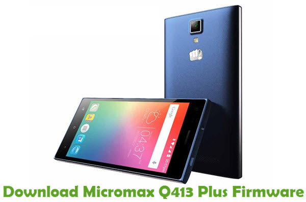 Download Micromax Q413 Plus Firmware