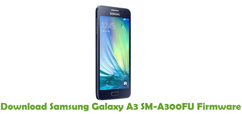 Download Samsung Galaxy A3 SM-A300FU Firmware