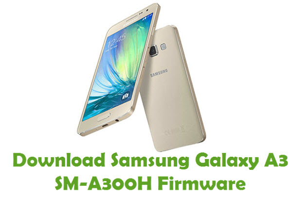Download Samsung Galaxy A3 SM-A300H Stock ROM