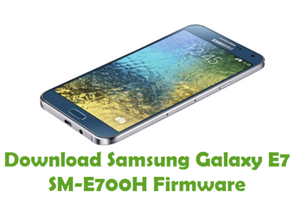 Download Samsung Galaxy E7 SM-E700H Stock ROM