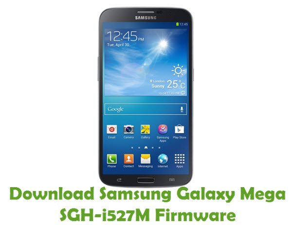 Download Samsung Galaxy Mega SGH-i527M Firmware