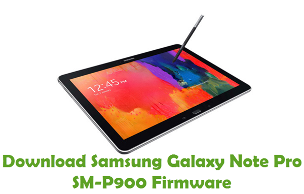 Download Samsung Galaxy Note Pro SM-P900 Firmware