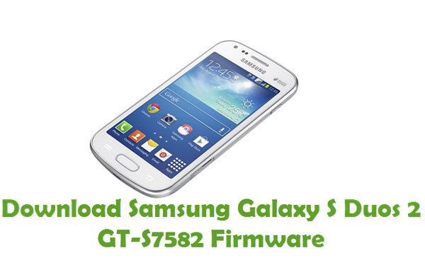 Download Samsung Galaxy S Duos 2 GT-S7582 Stock ROM