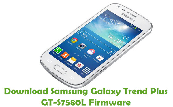 Download Samsung Galaxy Trend Plus GT-S7580L Firmware