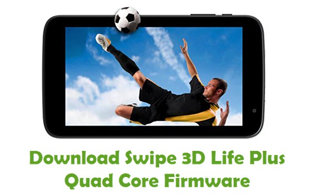 Download Swipe 3D Life Plus Quad Core Firmware