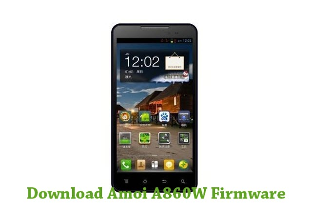 Download Amoi A860W Firmware - Android Stock ROM Firmware