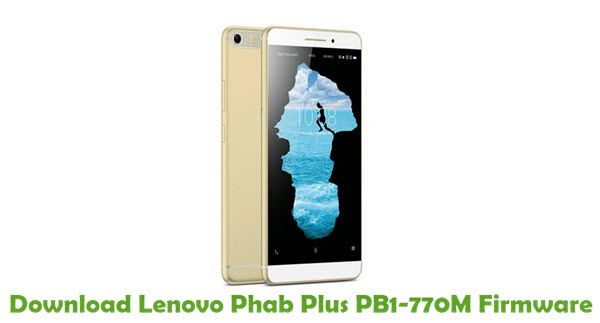 Download Lenovo Phab Plus PB1-770M Stock ROM