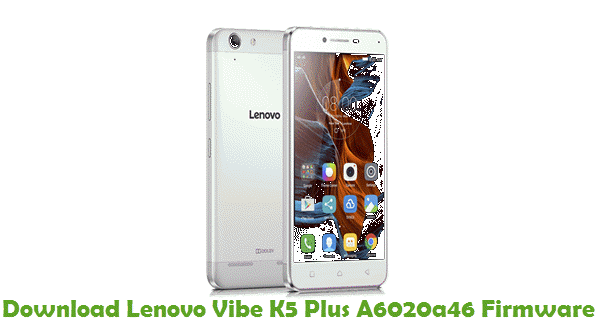 Download Lenovo Vibe K5 Plus A6020a46 Stock ROM