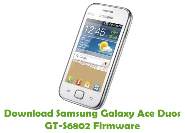 Download Samsung Galaxy Ace Duos GT-S6802 Stock ROM