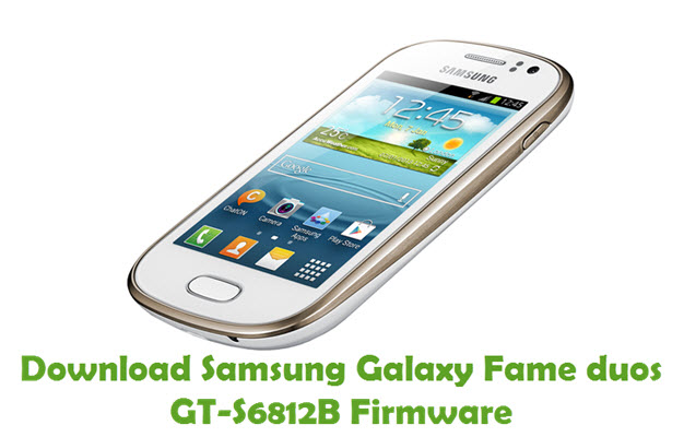 Download Samsung Galaxy Fame duos GT-S6812B Firmware