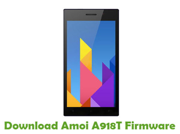 Download Amoi A918T Firmware - Android smartphone Stock ROM