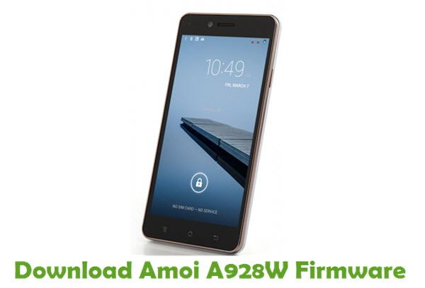 Download Amoi A928W Firmware - Android smartphone Stock ROM