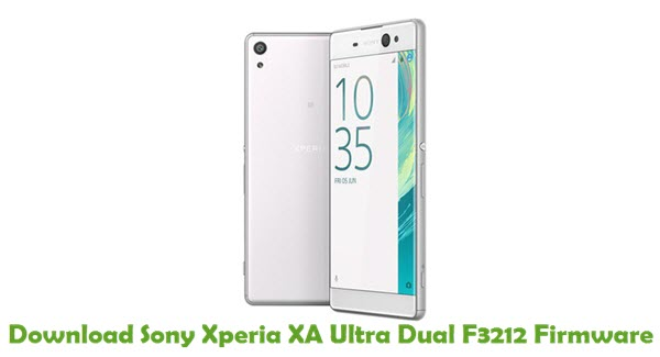 Download Sony Xperia XA Ultra Dual F3212 Firmware Stock ROM Files
