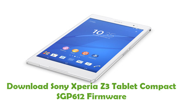 Download Sony Xperia Z3 Tablet Compact SGP612 Firmware
