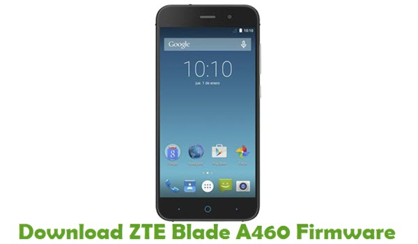 Download ZTE Blade A460 Firmware - Stock ROM Files