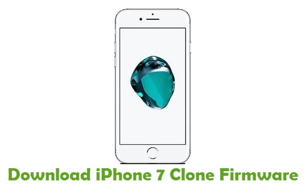 Download iPhone 7 Clone Firmware - Stock ROM Files
