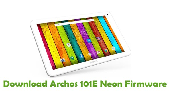 Download Archos 101E Neon Firmware - Stock ROM Files