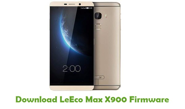 Download LeEco Max X900 Firmware - Stock ROM Files