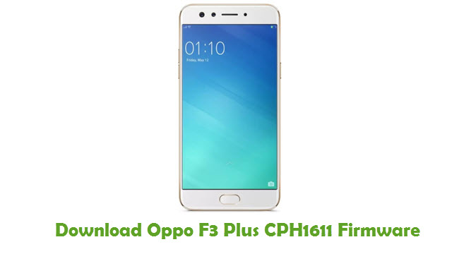 Download Oppo F3 Plus CPH1611 Firmware