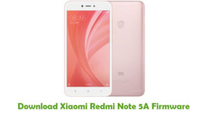 Download Xiaomi Redmi Note 5A Firmware - Android Stock ROM Files