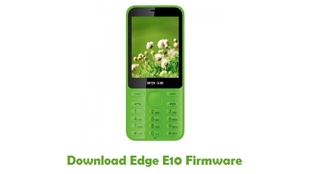 Download Edge E10 Stock ROM