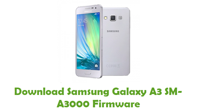 Download Samsung Galaxy A3 SM-A3000 Stock ROM
