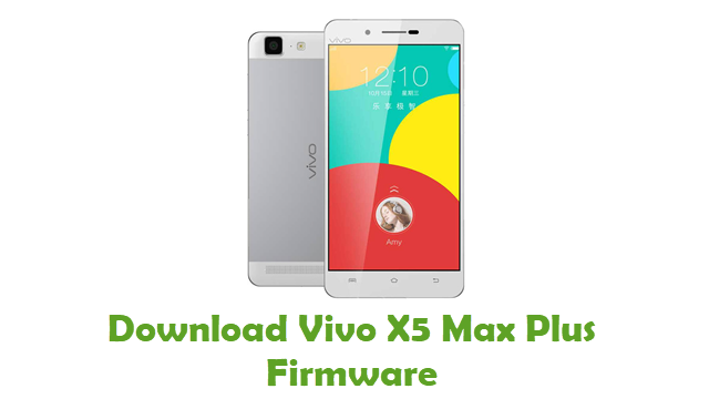 Download Vivo X5 Max Plus Firmware