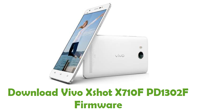 Download Vivo Xshot X710F PD1302F Firmware