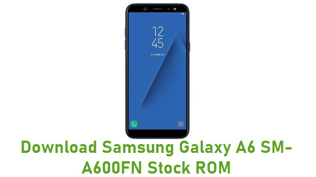 Download Samsung Galaxy A6 SM-A600FN Stock ROM