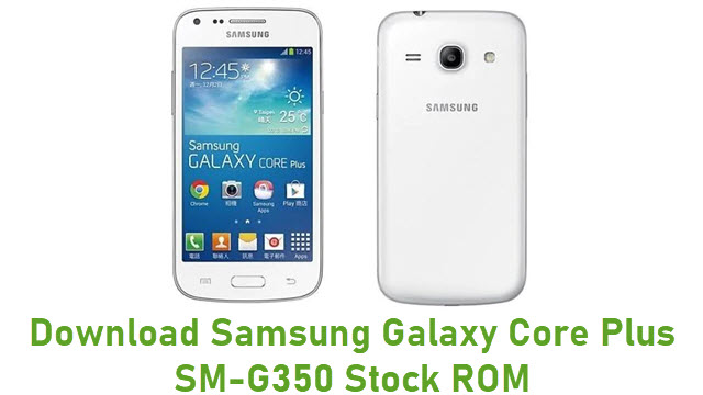 Download Samsung Galaxy Core Plus SM-G350 Stock ROM