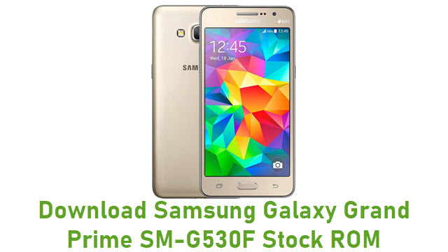 Download Samsung Galaxy Grand Prime SM-G530F Stock ROM