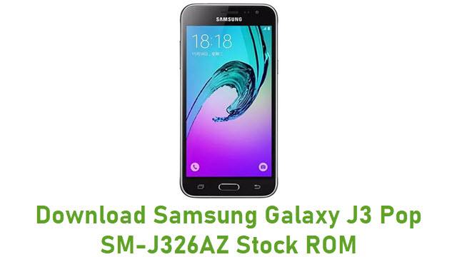Download Samsung Galaxy J3 Pop SM-J326AZ Stock ROM