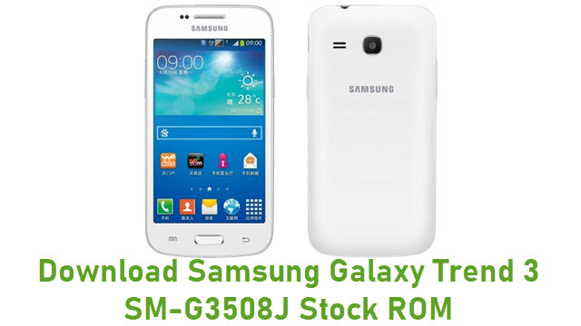 Download Samsung Galaxy Trend 3 SM-G3508J Stock ROM