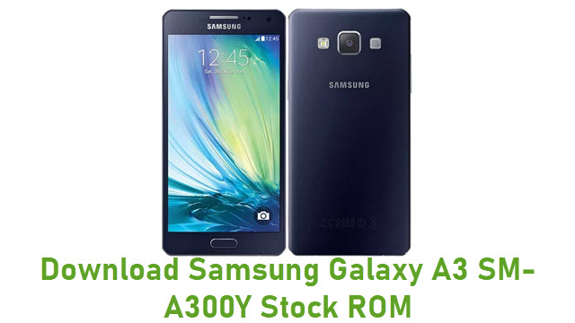 Download Samsung Galaxy A3 SM-A300Y Stock ROM