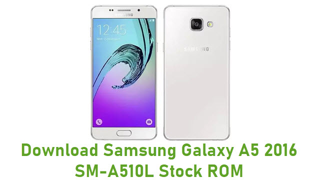 Download Samsung Galaxy A5 2016 SM-A510L Stock ROM