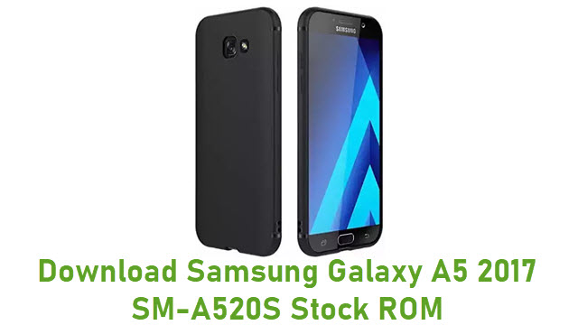 Download Samsung Galaxy A5 2017 SM-A520S Stock ROM