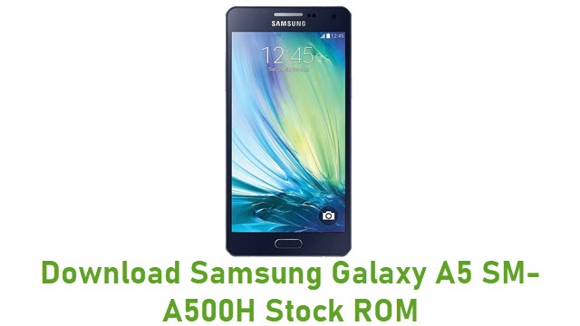 Download Samsung Galaxy A5 SM-A500H Stock ROM
