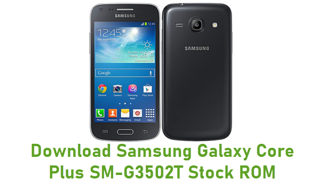 Download Samsung Galaxy Core Plus SM-G3502T Stock ROM