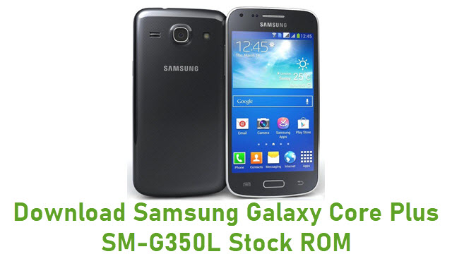 Download Samsung Galaxy Core Plus SM-G350L Stock ROM