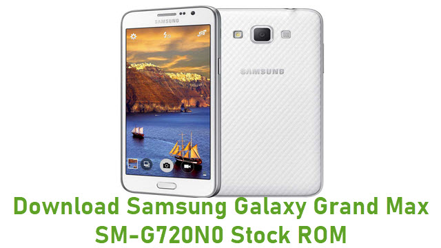 Download Samsung Galaxy Grand Max SM-G720N0 Stock ROM