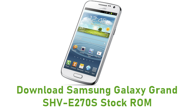 Download Samsung Galaxy Grand SHV-E270S Stock ROM
