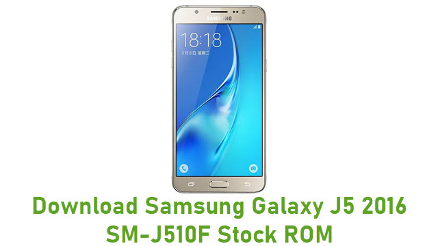 Download Samsung Galaxy J5 2016 SM-J510F Stock ROM