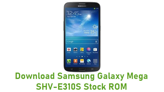 Download Samsung Galaxy Mega SHV-E310S Stock ROM