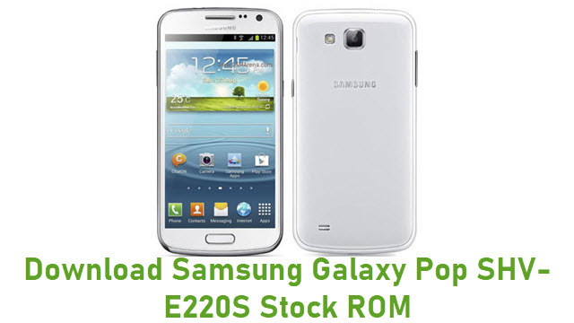 Download Samsung Galaxy Pop SHV-E220S Stock ROM
