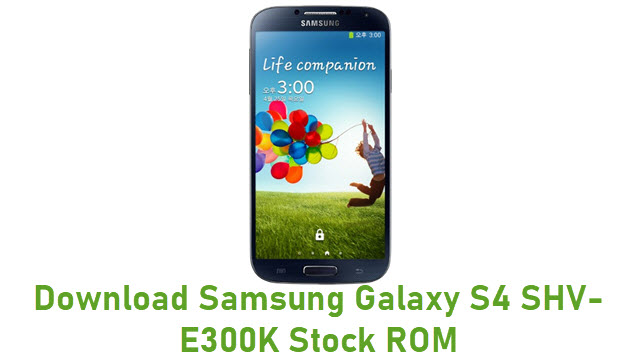 Download Samsung Galaxy S4 SHV-E300K Stock ROM