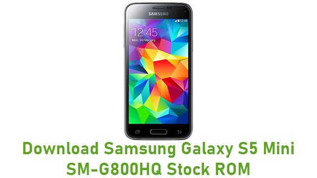 Download Samsung Galaxy S5 Mini SM-G800HQ Stock ROM